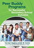 Peer Buddy Programs for Successful Secondary School Inclusion by Hughes Ph.D. Carolyn Carter Ph.D. Erik (2008-04-03) Paperback