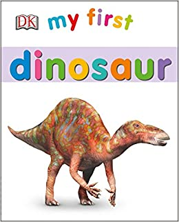 My First Dinosaur Books DK 9781465444912 Amazon
