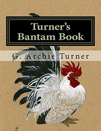 Turner's Bantam Book: Game and Ornamental Bantam Chickens