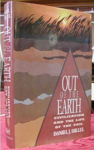 Out of the Earth: Civilization and the Life of the Soil, Hillel, Daniel J.