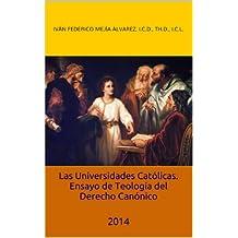 Las Universidades Católicas.  Ensayo de Teología del Derecho canónico (Spanish Edition)
