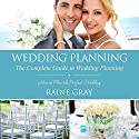 Wedding Planning: The Complete Guide to Wedding Planning Audiobook by Raine Gray Narrated by Debra Jaroneski
