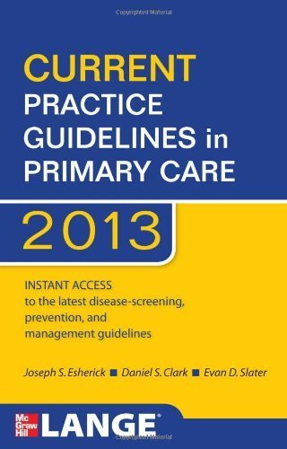CURRENT Practice Guidelines in Primary Care 2013 11th Edition by Esherick, Joseph S., Clark, Daniel S., Slater, Evan D. (2012) Paperback