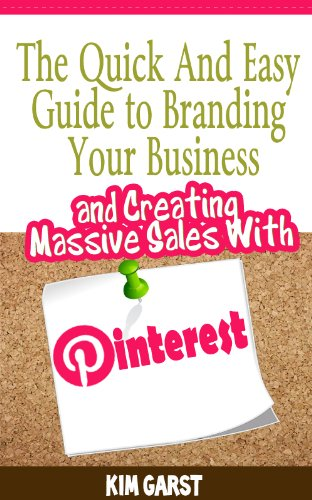 The Quick and Easy Guide to Branding Your Business and Creating Massive Sales with Pinterest