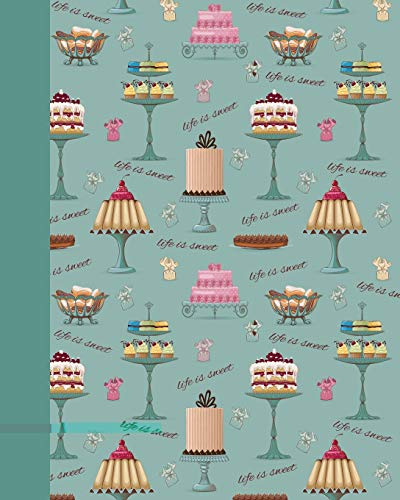 Sketchbook: Life Is Sweet (Cakes and Pastries) 8x10 - BLANK JOURNAL NO LINES - unlined, unruled pages (Life Is Sweet Sketchbook Series) by CreateSpace Independent Publishing Platform