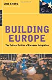 img - for Building Europe: The Cultural Politics of European Integration by Cris Shore (2000-08-17) book / textbook / text book