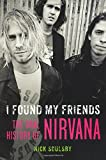 I Found My Friends: The Oral History of Nirvana-