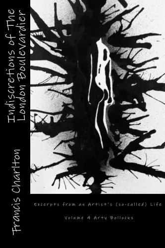 Download Indiscretions of The London Boulevardier: Excerpts from an Artist's (so-called) Life (Tales of The London Boulevardier) (Volume 4) pdf epub