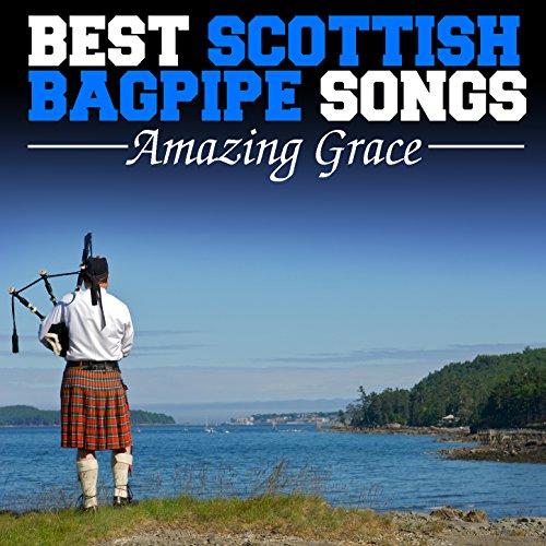 Amazing Grace: Best Scottish Bagpipe Songs