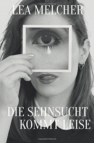 Die Sehnsucht kommt leise Taschenbuch – 13. Mai 2018 Lea Melcher Trellis-Verlag 398197350X POETRY / Women Authors