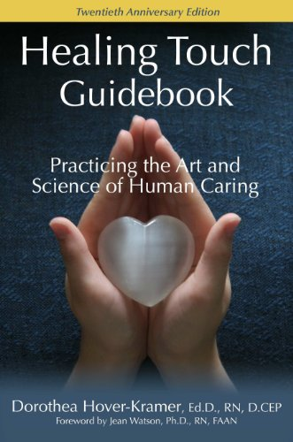 Healing Touch Guidebook, Practicing the Art and Science of Human Caring