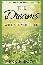 The Dreams: Will Set You Free: A Pride and Prejudice Regency Variation