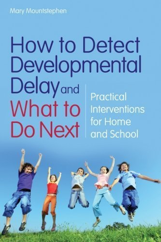 How to Detect Developmental Delay and What to Do Next: Practical Interventions for Home and School by Mary Mountstephen (2011-06-15)