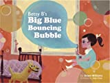 Betsy B's Big Blue Bouncing Bubble (To This Very Day...)