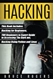 Hacking: This Book Includes - The Ultimate Beginners Guide to Becoming a Top Notch Hacker, TOR Beginners to Expert Guide to Accessing The Dark Net, ... How to Hack Using Python and Linux: Volume 3