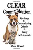 CLEAR Communication: Five Steps to Communicating Quickly & Easily with Animals