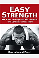 Easy Strength: How to Get a Lot Stronger Than Your Competition-And Dominate in Your Sport Kindle Edition