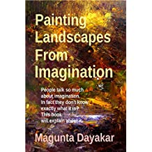 Painting Landscapes from Imagination (Magunta Dayakar Art Class Series Book 3)