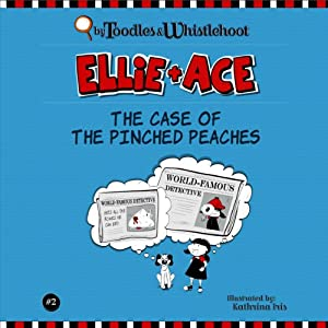 Ellie + Ace: The Case of the Pinched Peaches Audiobook