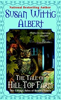 The Tale of Hill Top Farm (The Cottage Tales of Beatrix P) by [Albert, Susan Wittig]