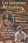 Les questions d'Aurélien - livre I : Mais qui a foutu le bordel dans l'Europe en 814 ? par Hague
