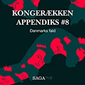 Danmarks fald (Kongerækken Appendiks 8) | Anders Asbjørn Olling, Hans Erik Havsteen
