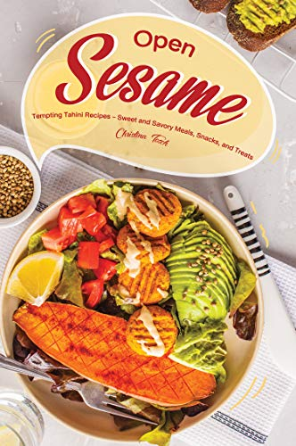 (Open Sesame!: Tempting Tahini Recipes - Sweet and Savory Meals, Snacks, and Treats)