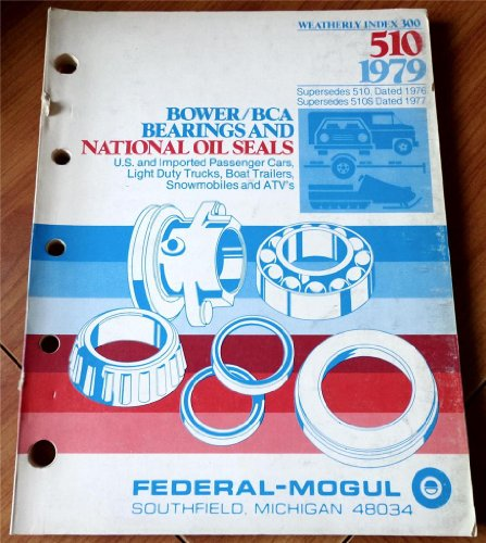 Federal Mogul Bower BCA Bearings and National Oil Seals Weatherly Index 300 510 1979 U. S. and Imported Passenger Cars, Light Duty Trucks, Boat Trailers, Snowmobiles and ATV's
