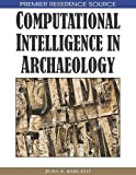 Computational Intelligence in Archaeology, Juan A. Barceló, 1599044897