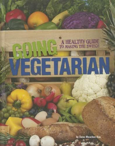Going Vegetarian: A Healthy Guide to Making the Switch (Food Revolution)