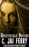 Honeysuckle Dreams: A collection of short stories