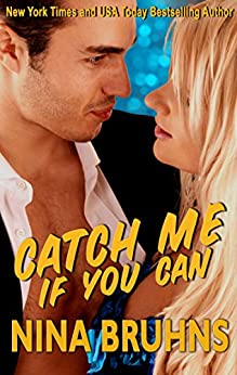 Catch Me If You Can - a sexy full-length romantic suspense with alpha cop hero (New Orleans Trilogy Book 1) by [Bruhns, Nina]