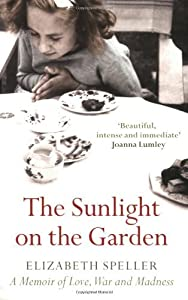 The Sunlight on the Garden: A Memoir of a Family in Love, War and Madness by Elizabeth Speller (2007-04-02)