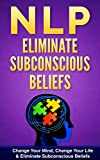 img - for NLP: NLP TECHNIQUES: Eliminate Subconscious Beliefs (FREE Life Mastery Toolkit Inside) (NLP techniques, NLP books, NLP for beginners, NLP neuro linguistic programming, NLP for dummies Book 7) book / textbook / text book