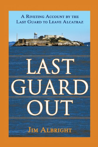 Last Guard Out: A Riveting Account by the Last Guard to Leave Alcatraz