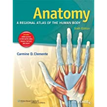 Anatomy: A Regional Atlas of the Human Body (ANATOMY, REGIONAL ATLAS OF THE HUMAN BODY (CLEMENTE))