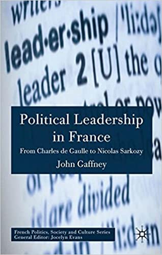 Download Political Leadership in France: From Charles de Gaulle to Nicolas Sarkozy (French Politics, Society and Culture) PDF, azw (Kindle)