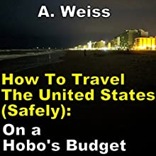 How to Travel the United States (Safely): On a Hobo's Budget Audiobook by A Weiss Narrated by Pete Beretta