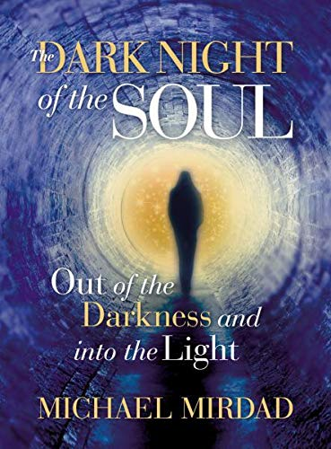 Dark Night of the Soul: Out of the Darkness and into the Light (In The Dark Night Of The Soul)