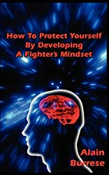 How To Protect Yourself By Developing A Fighter's Mindset