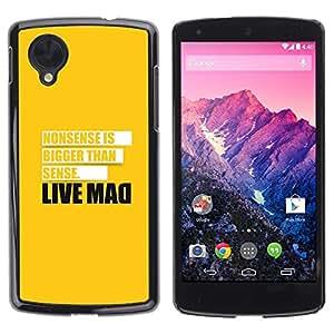 Be Good Phone Accessory // Dura Cáscara cubierta Protectora Caso Carcasa Funda de Protección para LG Google Nexus 5 D820 D821 // Live Mad Funny Message