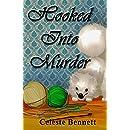 Hooked Into Murder: A Yarn Genie Crochet Mystery (Yarn Genie Mysteries) (Volume 2)