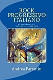 """""""Rock Progressivo Italiano - An introduction to Italian Progressive Rock"""" av Andrea Parentin"""