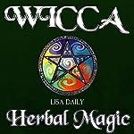 Wicca Herbal Magic: Wicca Herbal Magic Spells for Beginners, Intermediate, and Advanced Wiccans | Lisa Daily