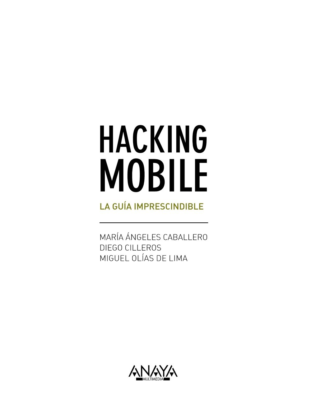 Hacking Mobile. La guía imprescindible (Títulos Especiales) Tapa blanda – 8 sep 2016 Diego Cilleros Serrano ANAYA MULTIMEDIA 8441538247 Computer fraud & hacking
