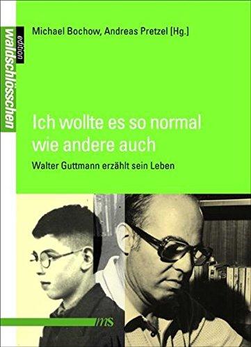 Ich wollte es so normal wie andere auch: Walter Guttmann erzählt sein Leben (Edition Waldschlösschen)