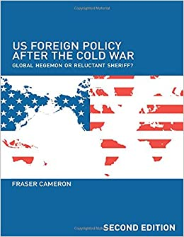Book US Foreign Policy After the Cold War: Global Hegemon or Reluctant Sheriff?