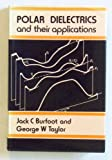 Polar Dielectrics and Their Applications, Jack C. Burfoot and George W. Taylor, 0520037499