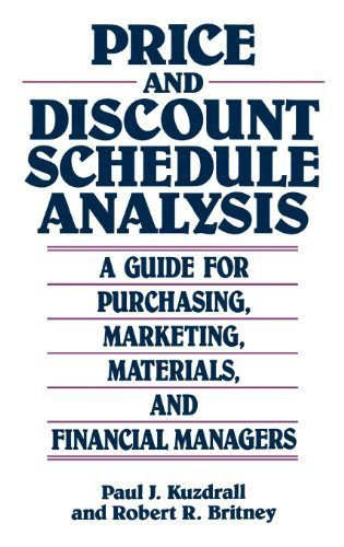 Price and Discount Schedule Analysis: A Guide for Purchasing, Marketing, Materials, and Financial Managers by Kuzdrall, Paul J., Britney, Robert R. (1991) Hardcover
