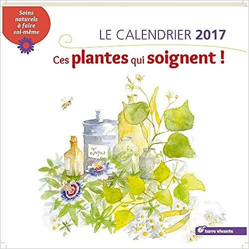 Télécharger en ligne Calendrier 2017 ces plantes qui soignent pdf epub